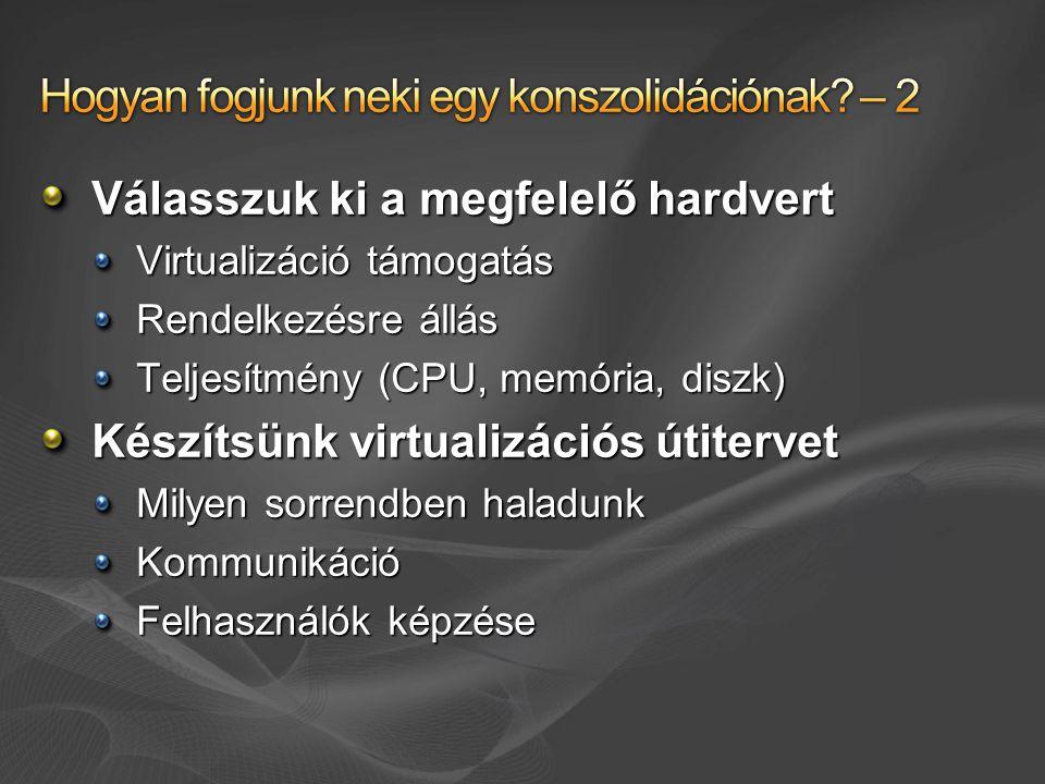 Válasszuk ki a megfelelő hardvert Virtualizáció támogatás Rendelkezésre állás Teljesítmény (CPU, memória, diszk) Készítsünk virtualizációs útitervet Milyen sorrendben haladunk Kommunikáció Felhasználók képzése