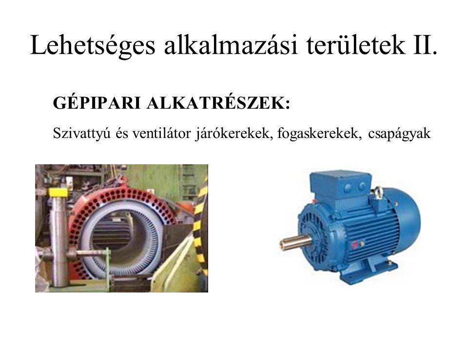 Lehetséges alkalmazási területek II. GÉPIPARI ALKATRÉSZEK: Szivattyú és ventilátor járókerekek, fogaskerekek, csapágyak