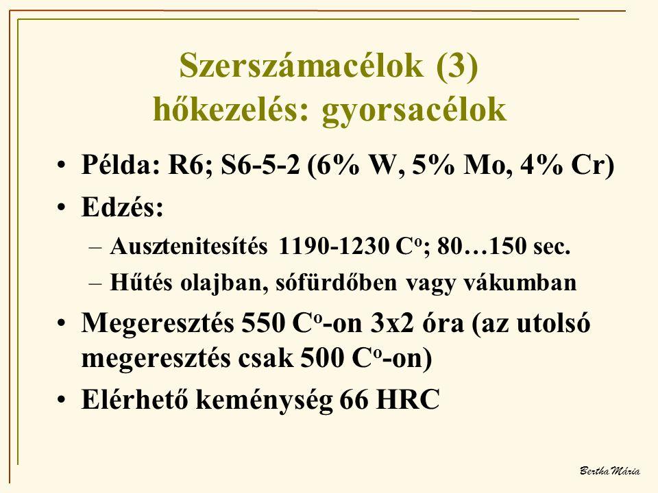 Bertha Mária Szerszámacélok (3) hőkezelés: gyorsacélok •Példa: R6; S6-5-2 (6% W, 5% Mo, 4% Cr) •Edzés: –Ausztenitesítés 1190-1230 C o ; 80…150 sec.