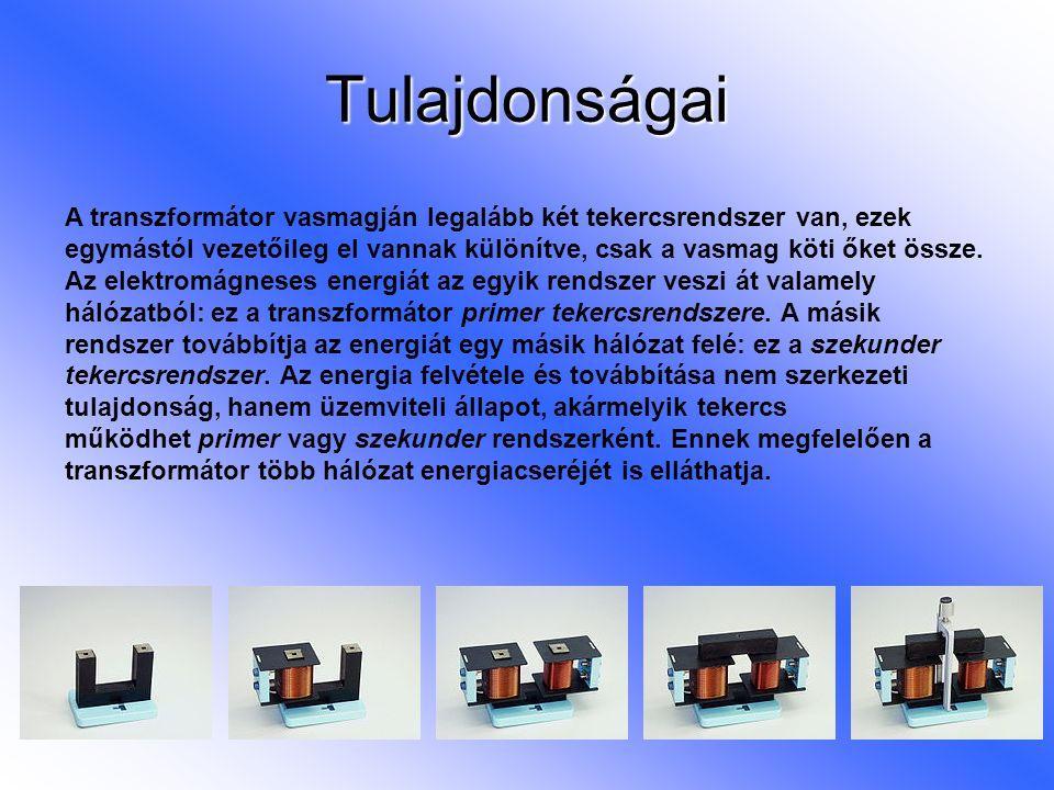 Tulajdonságai A transzformátor vasmagján legalább két tekercsrendszer van, ezek egymástól vezetőileg el vannak különítve, csak a vasmag köti őket össz