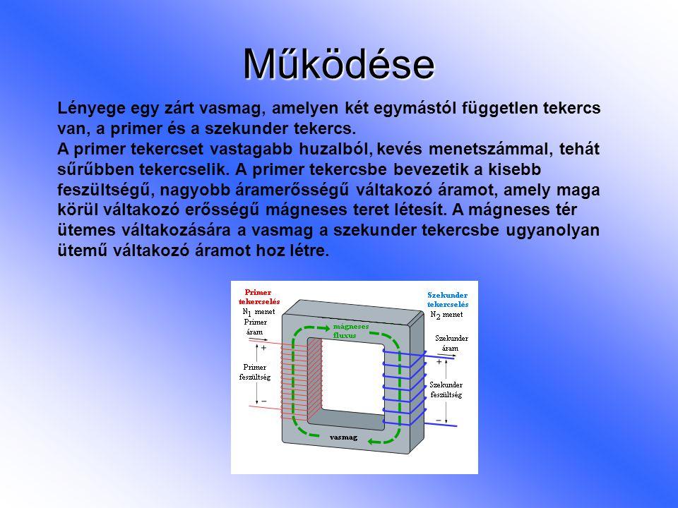 Működése Lényege egy zárt vasmag, amelyen két egymástól független tekercs van, a primer és a szekunder tekercs. A primer tekercset vastagabb huzalból,