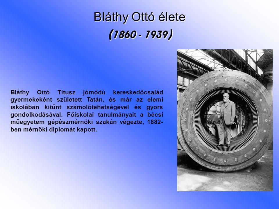 Bláthy Ottó élete (1860 - 1939) Bláthy Ottó Titusz jómódú kereskedőcsalád gyermekeként született Tatán, és már az elemi iskolában kitűnt számolótehets