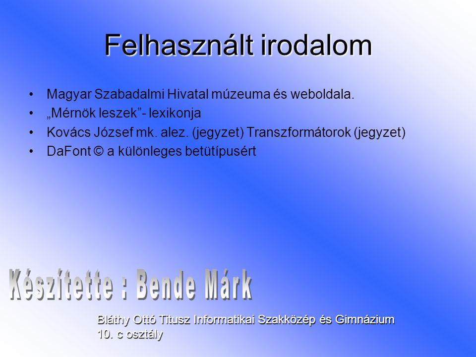 """Felhasznált irodalom •Magyar Szabadalmi Hivatal múzeuma és weboldala. •""""Mérnök leszek""""- lexikonja •Kovács József mk. alez. (jegyzet) Transzformátorok"""