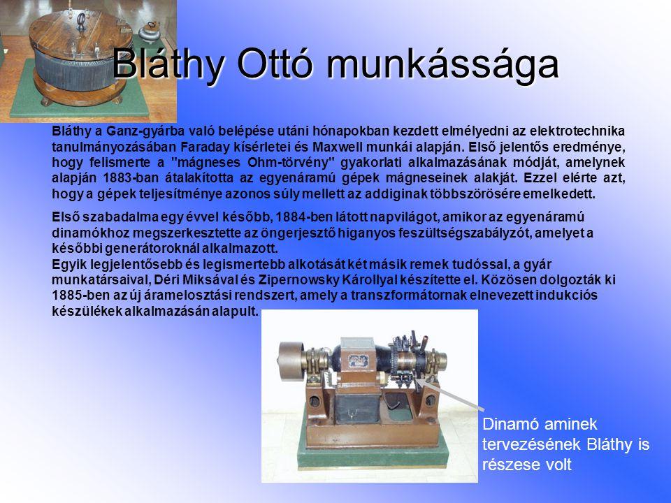 Bláthy Ottó munkássága Bláthy a Ganz-gyárba való belépése utáni hónapokban kezdett elmélyedni az elektrotechnika tanulmányozásában Faraday kísérletei