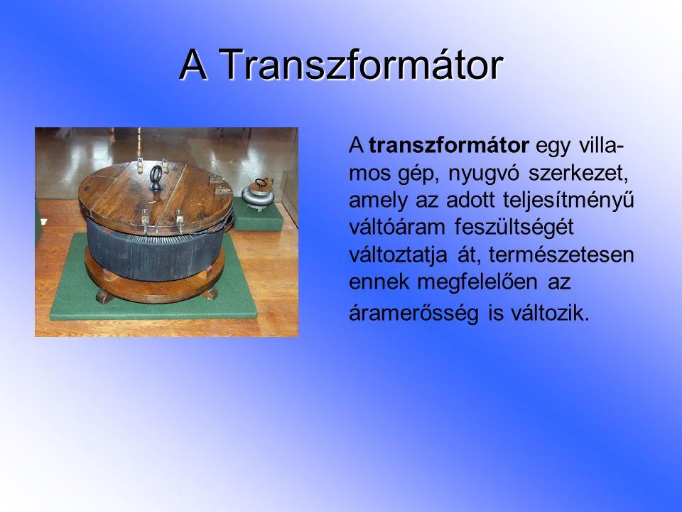 A Transzformátor A transzformátor egy villa- mos gép, nyugvó szerkezet, amely az adott teljesítményű váltóáram feszültségét változtatja át, természete