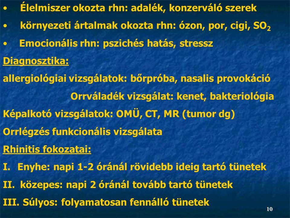 10 • Élelmiszer okozta rhn: adalék, konzerváló szerek • környezeti ártalmak okozta rhn: ózon, por, cigi, SO 2 • Emocionális rhn: pszichés hatás, stres