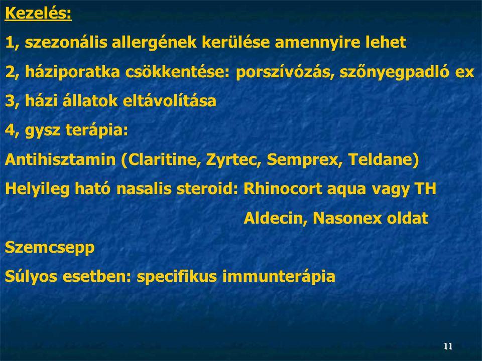 11 Kezelés: 1, szezonális allergének kerülése amennyire lehet 2, háziporatka csökkentése: porszívózás, szőnyegpadló ex 3, házi állatok eltávolítása 4,