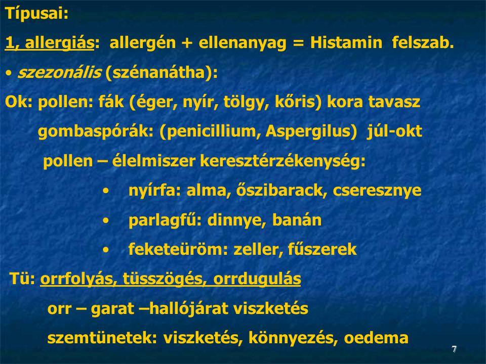 7 Típusai: 1, allergiás: allergén + ellenanyag = Histamin felszab. • szezonális (szénanátha): Ok: pollen: fák (éger, nyír, tölgy, kőris) kora tavasz g