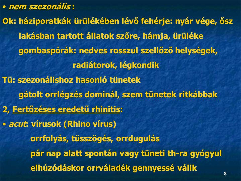 8 • nem szezonális : Ok: háziporatkák ürülékében lévő fehérje: nyár vége, ősz lakásban tartott állatok szőre, hámja, ürüléke gombaspórák: nedves rossz