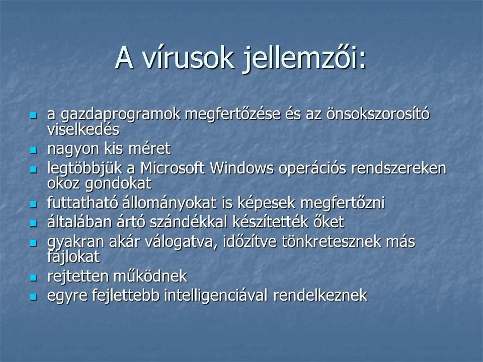 A vírusok jellemzői:  a gazdaprogramok megfertőzése és az önsokszorosító viselkedés  nagyon kis méret  legtöbbjük a Microsoft Windows operációs ren