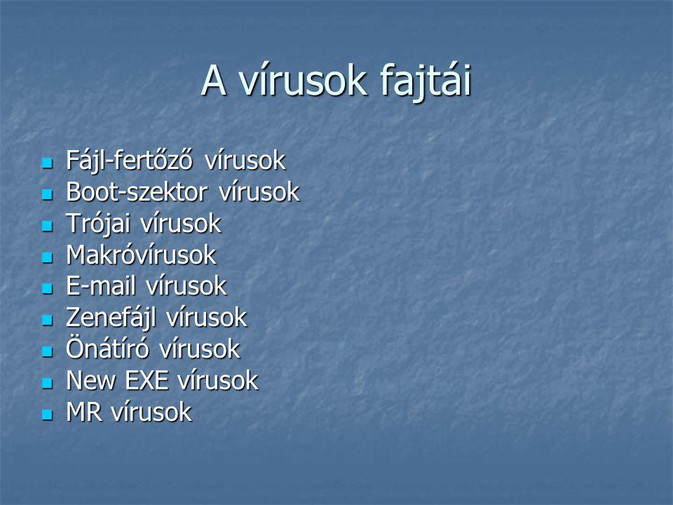A vírusok fajtái  Fájl-fertőző vírusok  Boot-szektor vírusok  Trójai vírusok  Makróvírusok  E-mail vírusok  Zenefájl vírusok  Önátíró vírusok 
