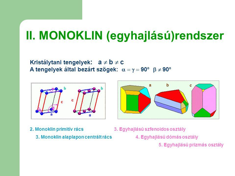 II. MONOKLIN (egyhajlású)rendszer Kristálytani tengelyek : a  b  c A tengelyek által bezárt szögek:     90°   90° 2. Monoklin primitív rács 3.