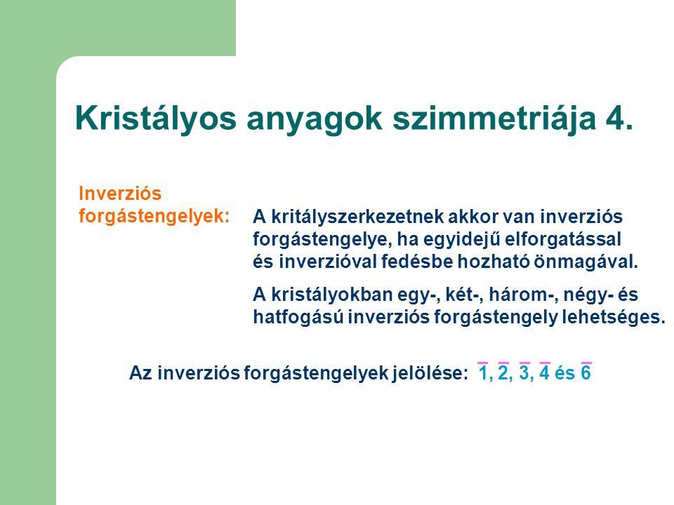 Kristályos anyagok szimmetriája 4. Inverziós forgástengelyek: A kritályszerkezetnek akkor van inverziós forgástengelye, ha egyidejű elforgatással és i
