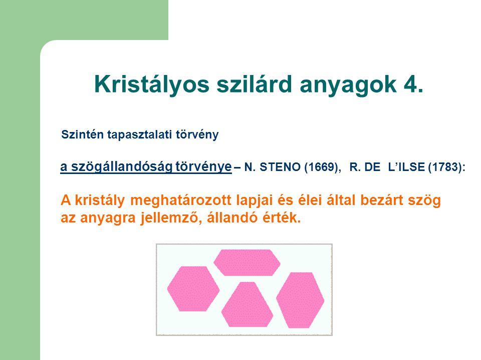 Kristályos szilárd anyagok 4. a szögállandóság törvénye – N. STENO (1669), R. DE L'ILSE (1783): A kristály meghatározott lapjai és élei által bezárt s