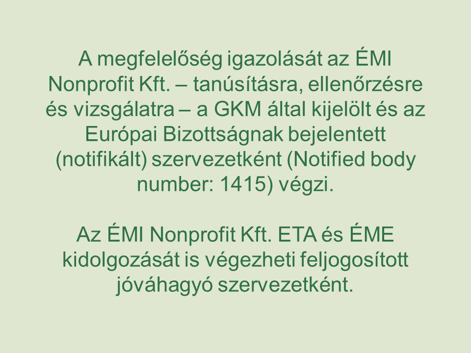 A megfelelőség igazolását az ÉMI Nonprofit Kft. – tanúsításra, ellenőrzésre és vizsgálatra – a GKM által kijelölt és az Európai Bizottságnak bejelente