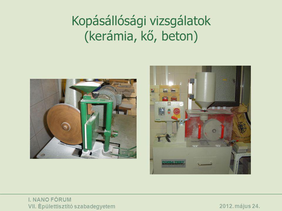Kopásállósági vizsgálatok (kerámia, kő, beton) I. NANO FÓRUM VII. Épülettisztító szabadegyetem 2012. május 24.