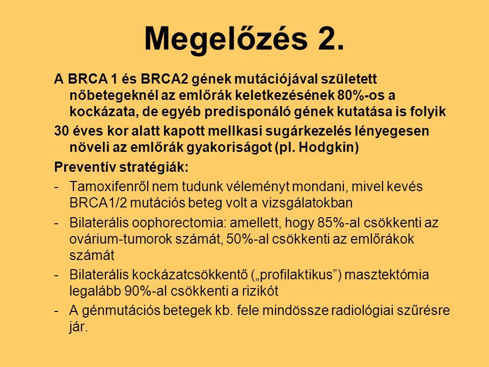 Megelőzés 2. A BRCA 1 és BRCA2 gének mutációjával született nőbetegeknél az emlőrák keletkezésének 80%-os a kockázata, de egyéb predisponáló gének kut