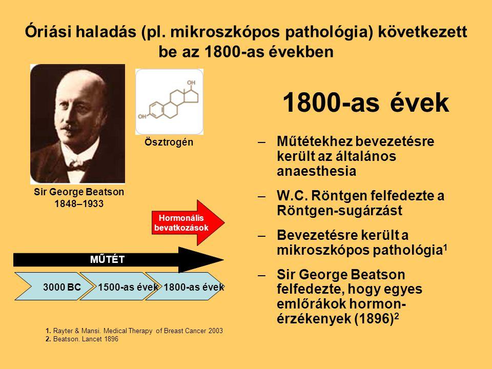 Óriási haladás (pl. mikroszkópos pathológia) következett be az 1800-as években 1800-as évek –Műtétekhez bevezetésre került az általános anaesthesia –W