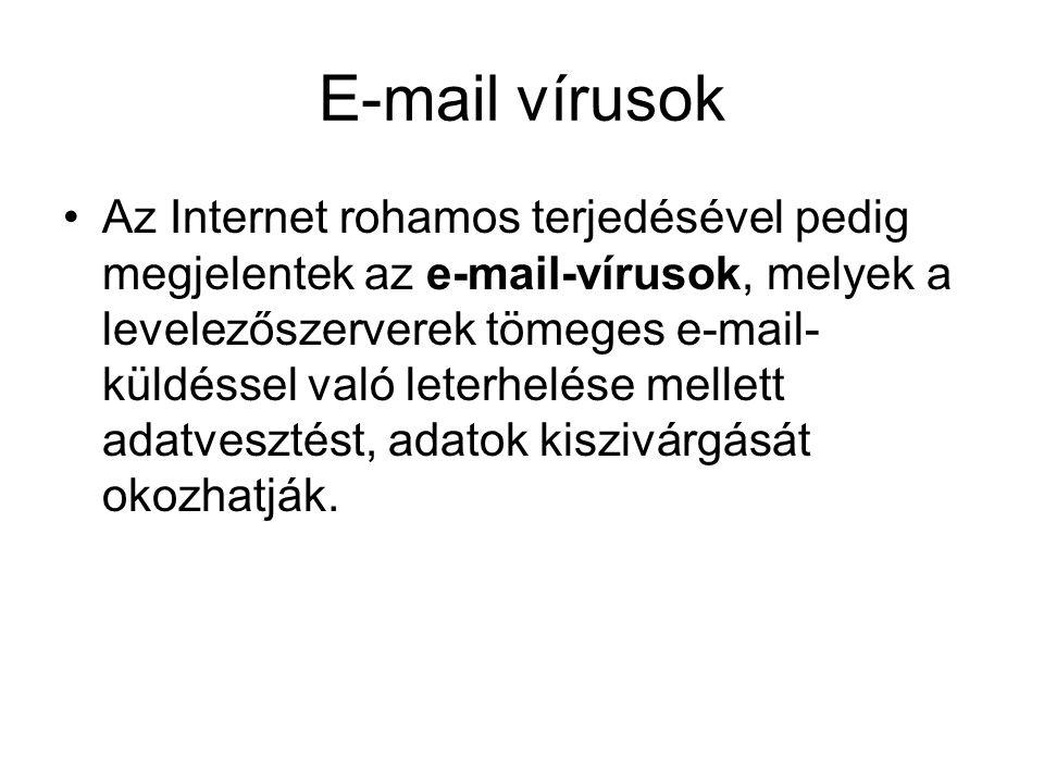 E-mail vírusok •Az Internet rohamos terjedésével pedig megjelentek az e-mail-vírusok, melyek a levelezőszerverek tömeges e-mail- küldéssel való leterhelése mellett adatvesztést, adatok kiszivárgását okozhatják.