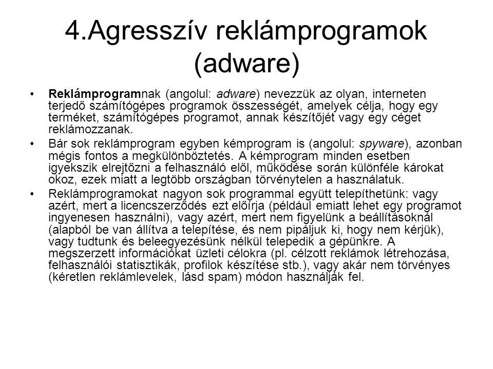 4.Agresszív reklámprogramok (adware) •Reklámprogramnak (angolul: adware) nevezzük az olyan, interneten terjedő számítógépes programok összességét, amelyek célja, hogy egy terméket, számítógépes programot, annak készítőjét vagy egy céget reklámozzanak.