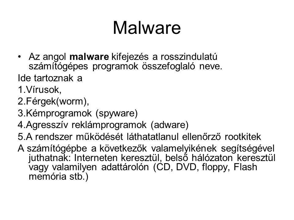 A többi malware ellen: •A spyware ellen: kereső szoftverek segítenek •Adware ellen: összetett biztonsági programokkal, felderítőprogramokkal •Férgek ellen: antivírus programokkal, tűzfallal •Rootkitek ellen: antivírus programokkal, tűzfallal