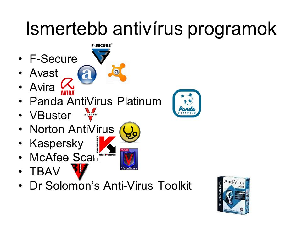 Ismertebb antivírus programok •F-Secure •Avast •Avira •Panda AntiVirus Platinum •VBuster •Norton AntiVirus •Kaspersky •McAfee Scan •TBAV •Dr Solomon's Anti-Virus Toolkit