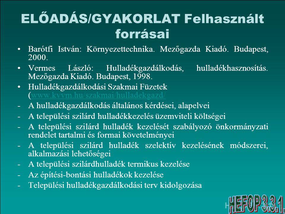 HEFOP 3.3.1. ELŐADÁS/GYAKORLAT Felhasznált forrásai •Barótfi István: Környezettechnika. Mezőgazda Kiadó. Budapest, 2000. •Vermes László: Hulladékgazdá