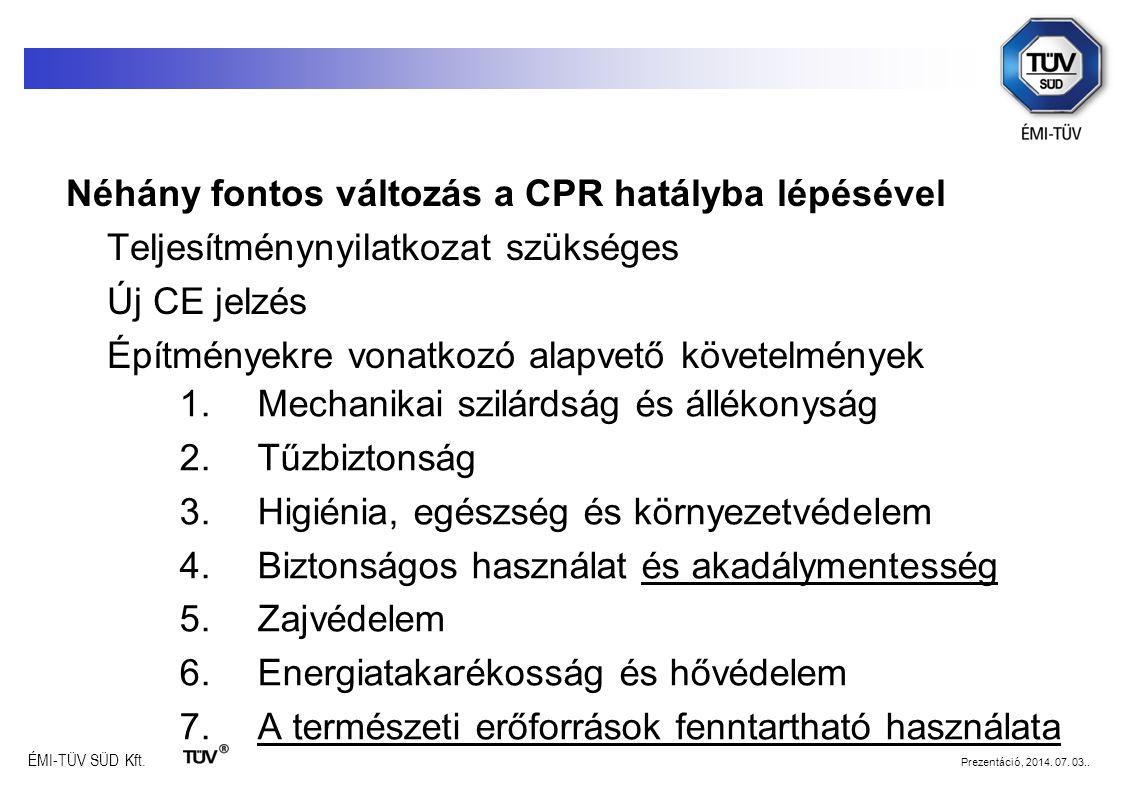 ÉMI-TÜV SÜD Kft. Prezentáció, 2014. 07. 03.. Néhány fontos változás a CPR hatályba lépésével Teljesítménynyilatkozat szükséges Új CE jelzés Építmények