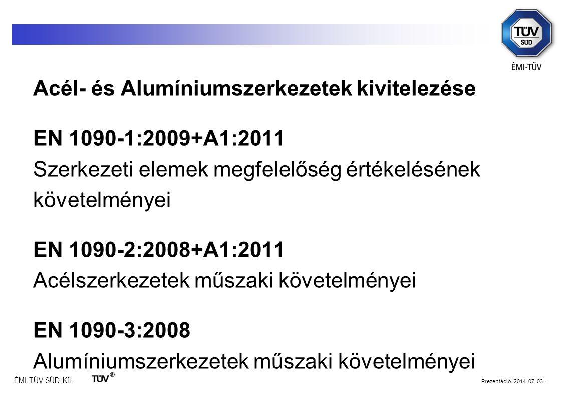 ÉMI-TÜV SÜD Kft. Prezentáció, 2014. 07. 03.. Acél- és Alumíniumszerkezetek kivitelezése EN 1090-1:2009+A1:2011 Szerkezeti elemek megfelelőség értékelé