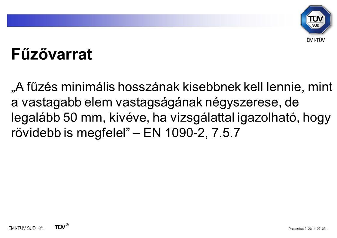 """ÉMI-TÜV SÜD Kft. Prezentáció, 2014. 07. 03.. Fűzővarrat """"A fűzés minimális hosszának kisebbnek kell lennie, mint a vastagabb elem vastagságának négysz"""