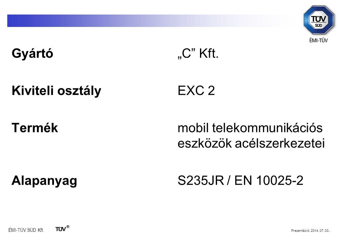"""ÉMI-TÜV SÜD Kft. Prezentáció, 2014. 07. 03.. Gyártó""""C"""" Kft. Kiviteli osztályEXC 2 Termékmobil telekommunikációs eszközök acélszerkezetei AlapanyagS235"""
