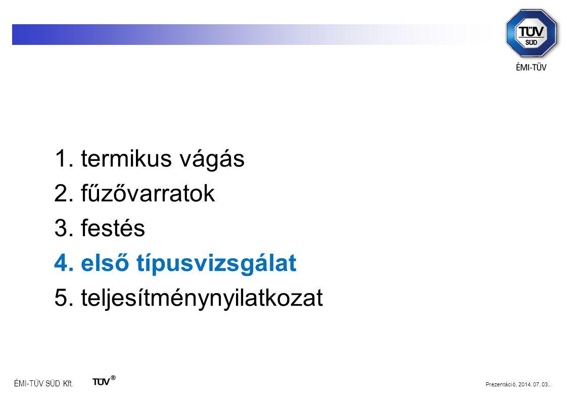 ÉMI-TÜV SÜD Kft. Prezentáció, 2014. 07. 03.. 1. termikus vágás 2. fűzővarratok 3. festés 4. első típusvizsgálat 5. teljesítménynyilatkozat