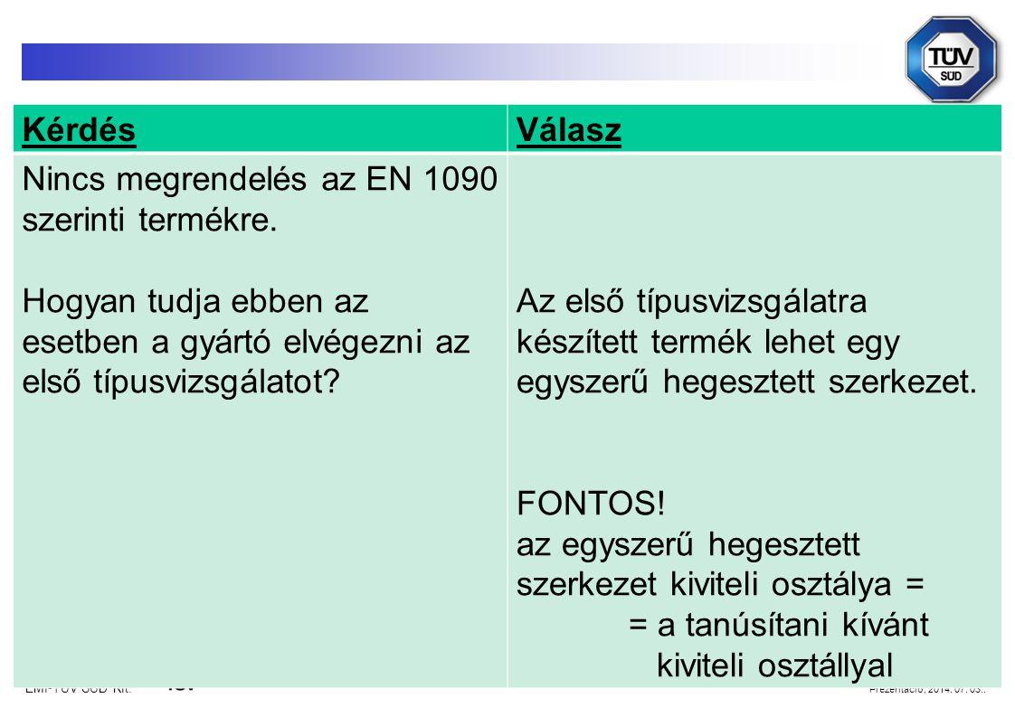 ÉMI-TÜV SÜD Kft. Prezentáció, 2014. 07. 03.. KérdésVálasz Nincs megrendelés az EN 1090 szerinti termékre. Hogyan tudja ebben az esetben a gyártó elvég