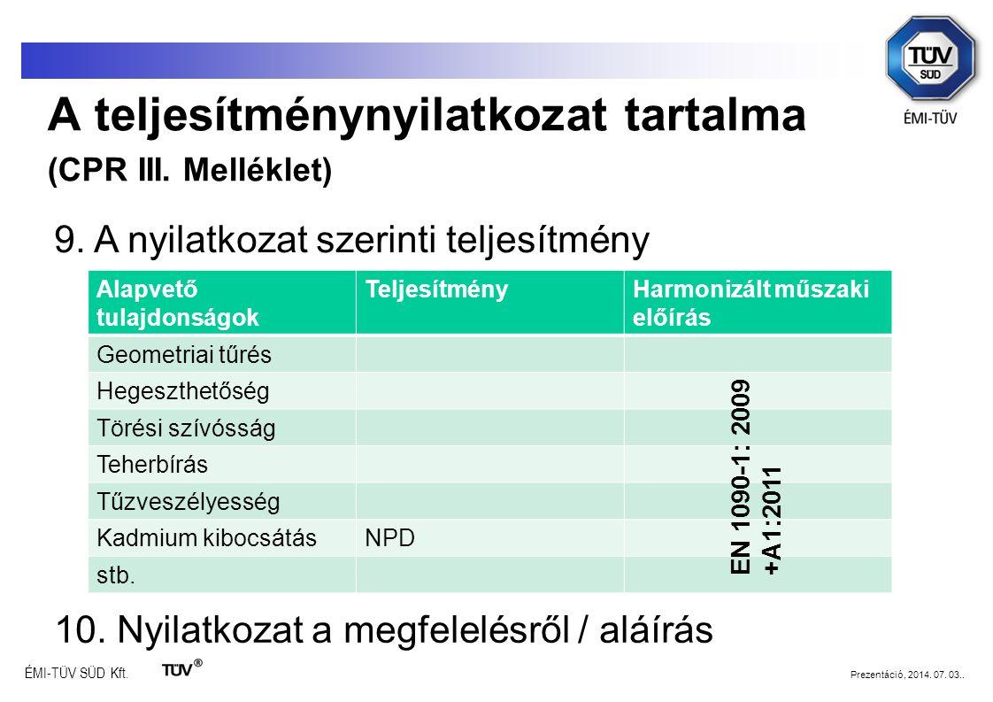 ÉMI-TÜV SÜD Kft. Prezentáció, 2014. 07. 03.. 9. A nyilatkozat szerinti teljesítmény Alapvető tulajdonságok TeljesítményHarmonizált műszaki előírás Geo