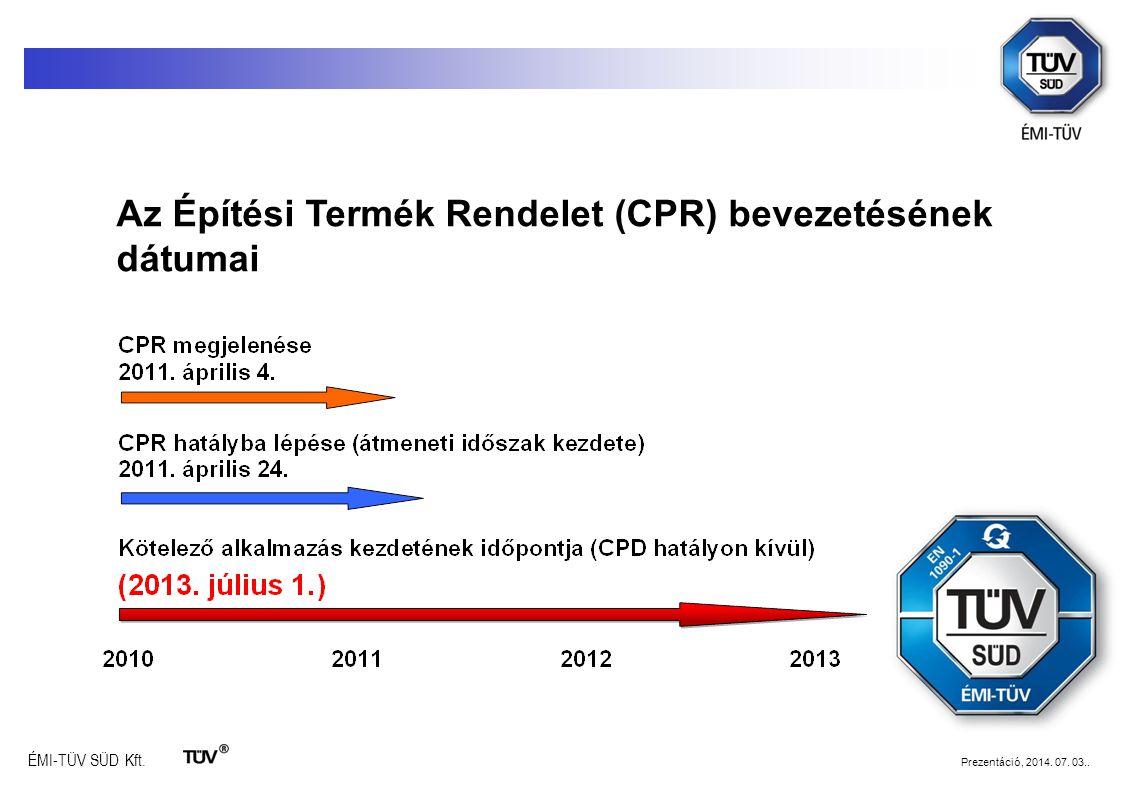 ÉMI-TÜV SÜD Kft. Prezentáció, 2014. 07. 03.. Az Építési Termék Rendelet (CPR) bevezetésének dátumai