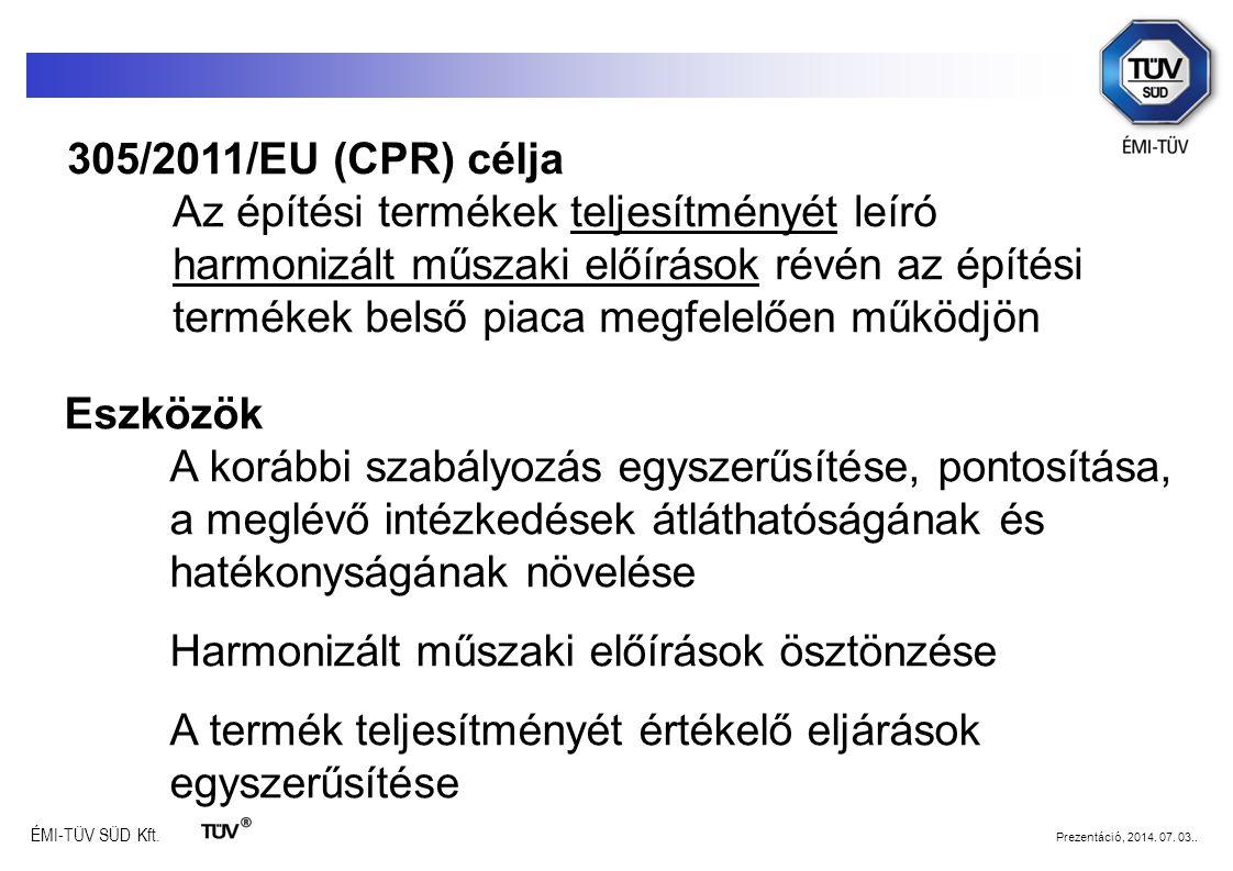 ÉMI-TÜV SÜD Kft. Prezentáció, 2014. 07. 03.. 305/2011/EU (CPR) célja Az építési termékek teljesítményét leíró harmonizált műszaki előírások révén az é