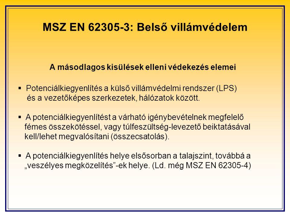 MSZ EN 62305-3: Belső villámvédelem A másodlagos kisülések elleni védekezés elemei  Potenciálkiegyenlítés a külső villámvédelmi rendszer (LPS) és a v