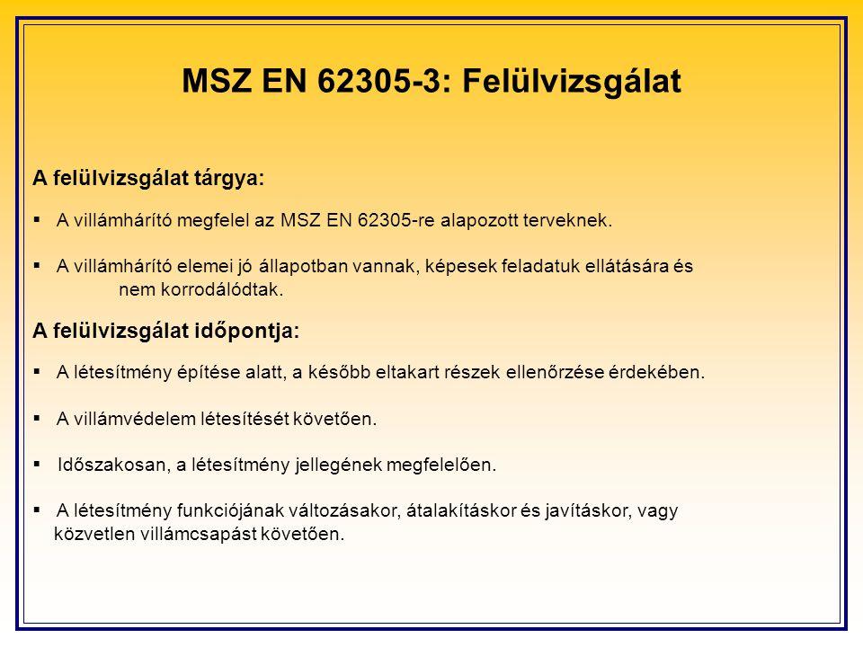 MSZ EN 62305-3: Felülvizsgálat A felülvizsgálat tárgya:  A villámhárító megfelel az MSZ EN 62305-re alapozott terveknek.  A villámhárító elemei jó á