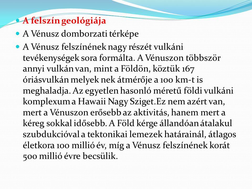  A felszín geológiája  A Vénusz domborzati térképe  A Vénusz felszínének nagy részét vulkáni tevékenységek sora formálta. A Vénuszon többször annyi