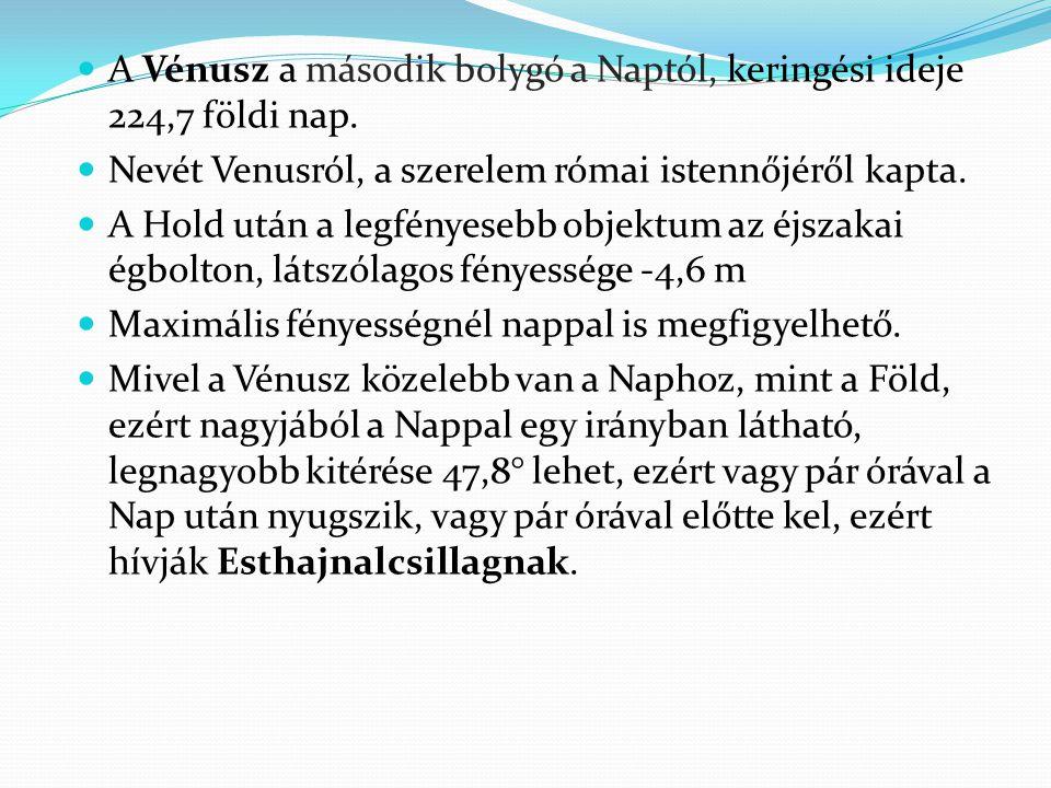  A Vénusz a második bolygó a Naptól, keringési ideje 224,7 földi nap.  Nevét Venusról, a szerelem római istennőjéről kapta.  A Hold után a legfénye