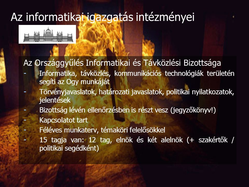  Az Országgyűlés Informatikai és Távközlési Bizottsága  MEH (KITKH -> EKK); IHM  Magyar Tudományos Akadémia Számítástechnikai és Automatizálási Kut
