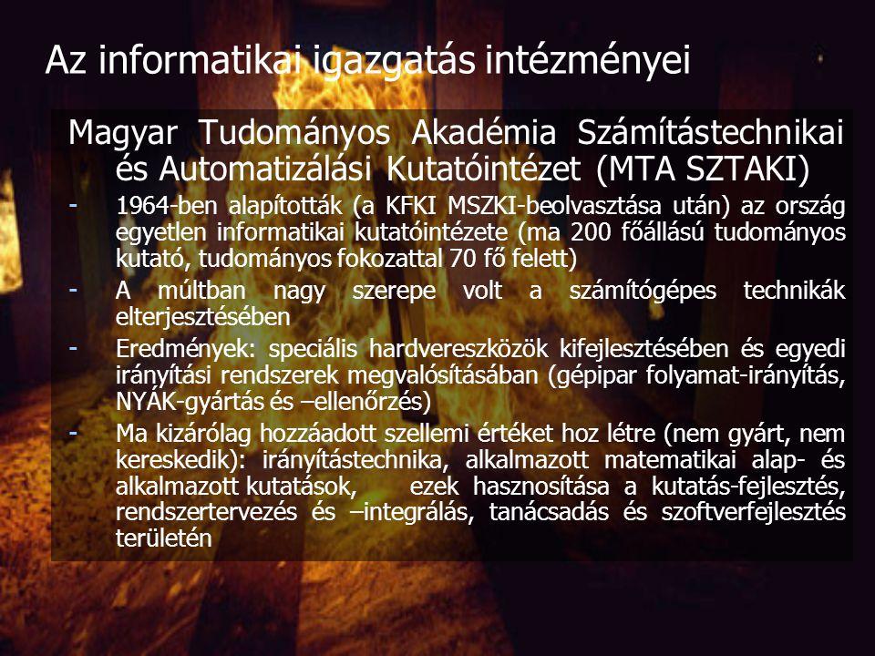 - keveredő statútumok (stratégiákból nyerhető ki) - Stratégiaalkotás, monitoring, társadalmi kapcsolatok kérdésköre - Állami és állam által támogatott promóciók - Szabályozás - Kormányzat belső informatikája és távközlése – infokommunikációja - + mindent átszövő nemzetközi kapcsolatok - Kormányzati informatika ágazati központjai - Szétválasztásuk folyamatos - http://www.kancellaria.gov.hu/hivatal/informatika/ http://www.kancellaria.gov.hu/hivatal/informatika/ - http://www.ihm.hu http://www.ihm.hu Az informatikai igazgatás intézményei Miniszterelnöki Hivatal – (KITKH -> EKK) Informatikai és Hírközlési Minisztérium