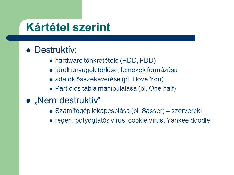 Kártétel szerint  Destruktív:  hardware tönkretétele (HDD, FDD)  tárolt anyagok törlése, lemezek formázása  adatok összekeverése (pl. I love You)