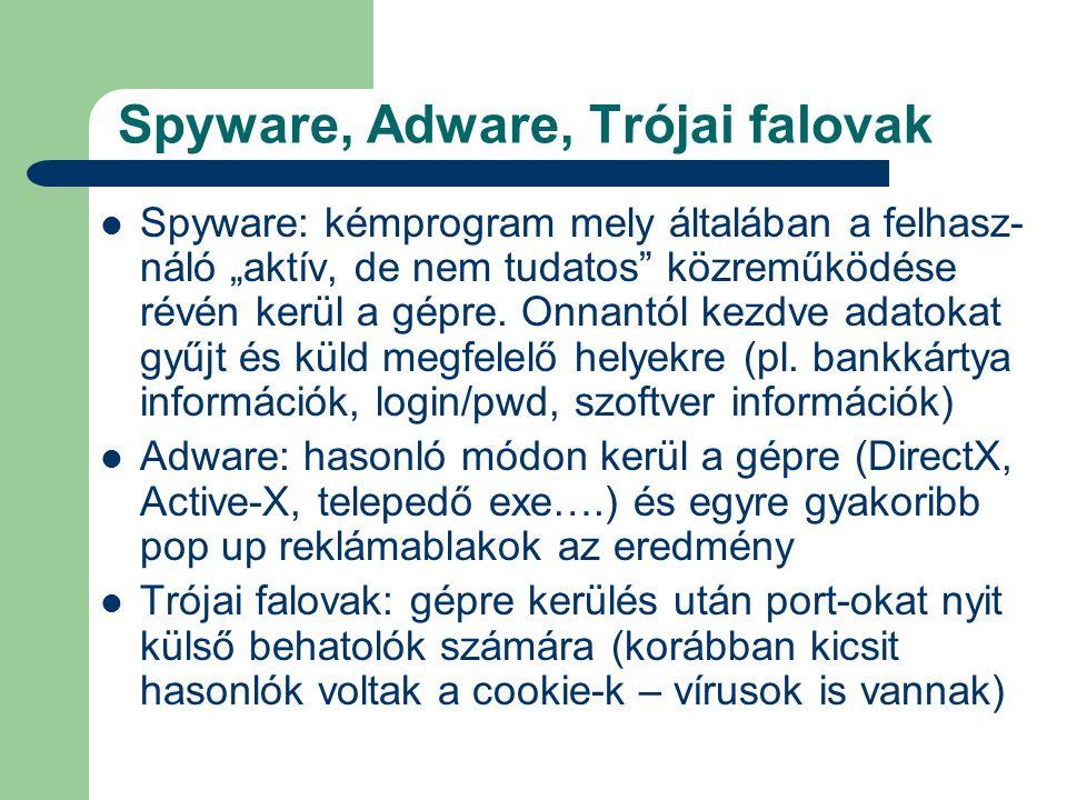 """Spyware, Adware, Trójai falovak  Spyware: kémprogram mely általában a felhasz- náló """"aktív, de nem tudatos közreműködése révén kerül a gépre."""