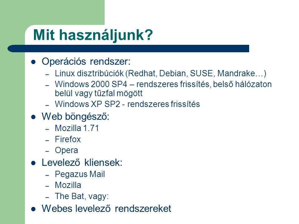 Mit használjunk?  Operációs rendszer: – Linux disztribúciók (Redhat, Debian, SUSE, Mandrake…) – Windows 2000 SP4 – rendszeres frissítés, belső hálóza