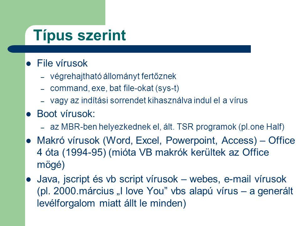 Típus szerint  File vírusok – végrehajtható állományt fertőznek – command, exe, bat file-okat (sys-t) – vagy az indítási sorrendet kihasználva indul el a vírus  Boot vírusok: – az MBR-ben helyezkednek el, ált.
