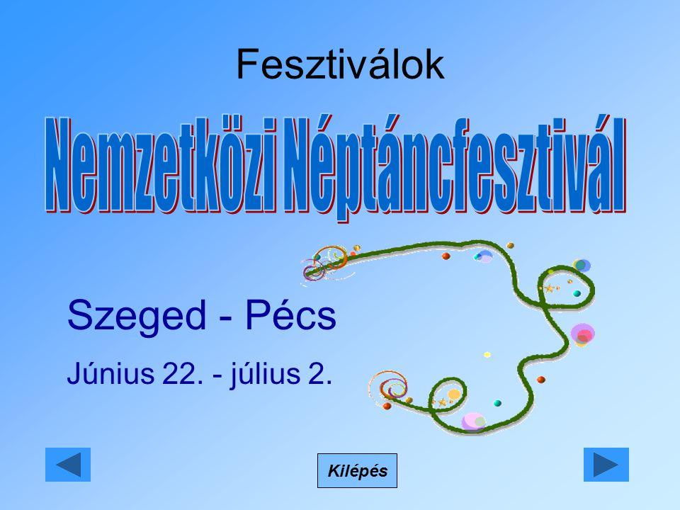 Fesztiválok Kilépés Szeged - Pécs Június 22. - július 2.