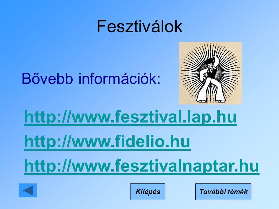 Fesztiválok KilépésTovábbi témák Bővebb információk: http://www.fesztival.lap.hu http://www.fidelio.hu http://www.fesztivalnaptar.hu