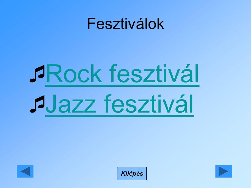 Fesztiválok Kilépés  Rock fesztiválRock fesztivál  Jazz fesztiválJazz fesztivál