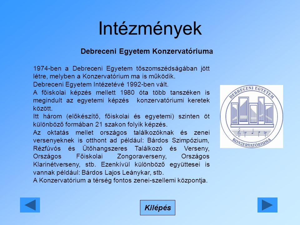 Intézmények Debreceni Egyetem Konzervatóriuma Kilépés 1974-ben a Debreceni Egyetem tőszomszédságában jött létre, melyben a Konzervatórium ma is működi